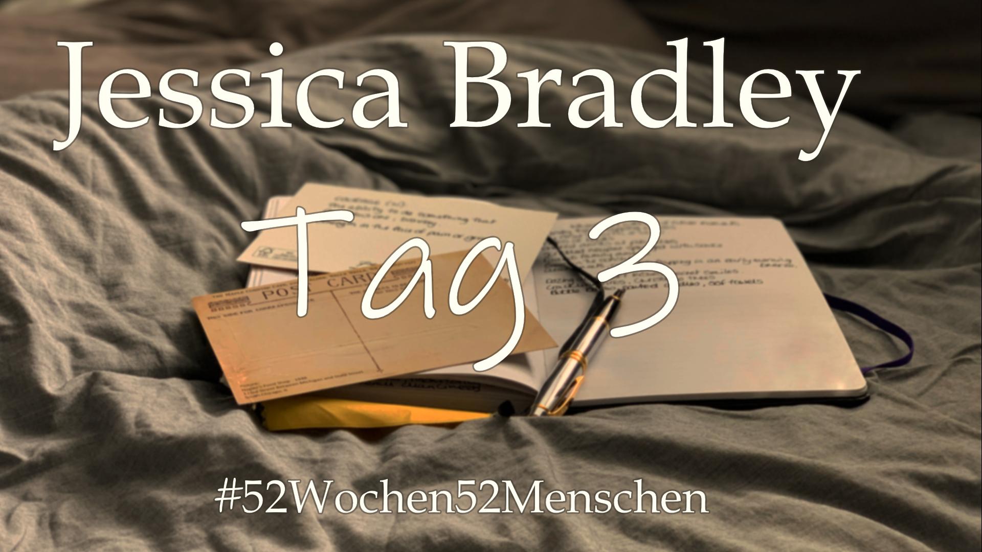 #52Wochen52Menschen: KW4 – Jessica Bradley – Tag 3