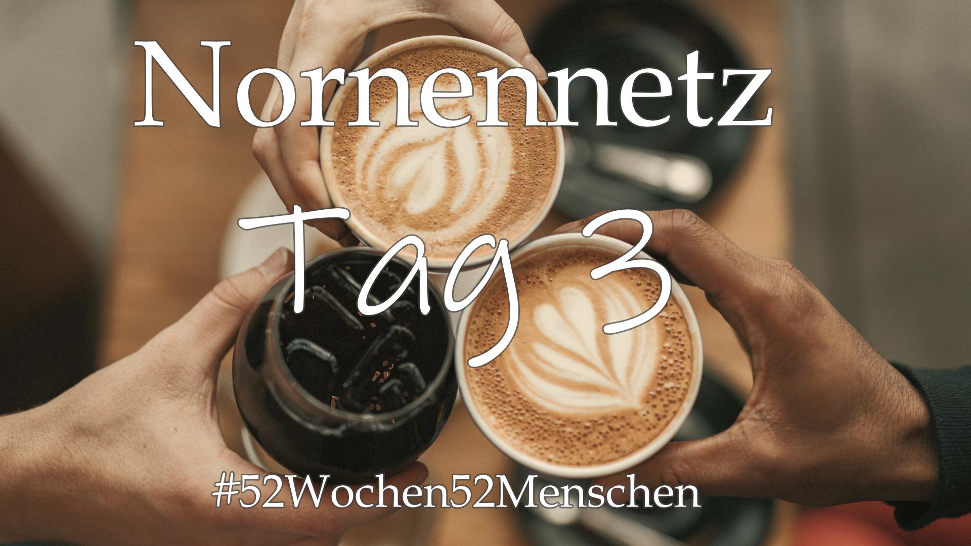 #52Wochen52Menschen: KW2 – Nornennetzwerk- Tag 3