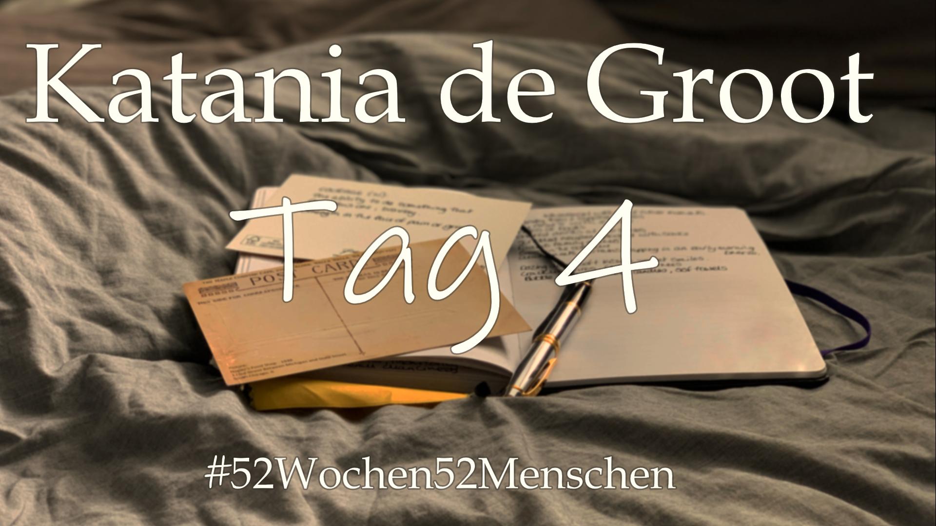#52Wochen52Menschen: KW5 – Katania de Groot – Tag 4