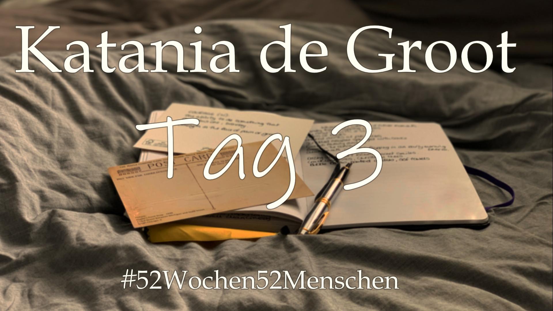 #52Wochen52Menschen: KW5 – Katania de Groot – Tag 3