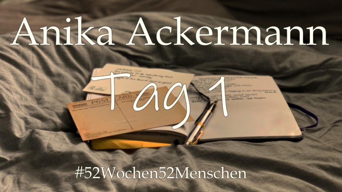 #52Wochen52Menschen: KW9 – Anika Ackermann – Tag 1