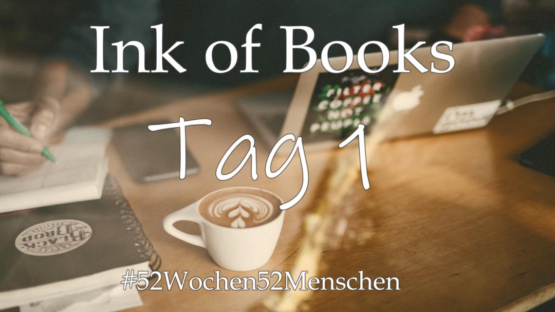 #52Wochen52Menschen: KW12 – Ink of Books – Tag 1