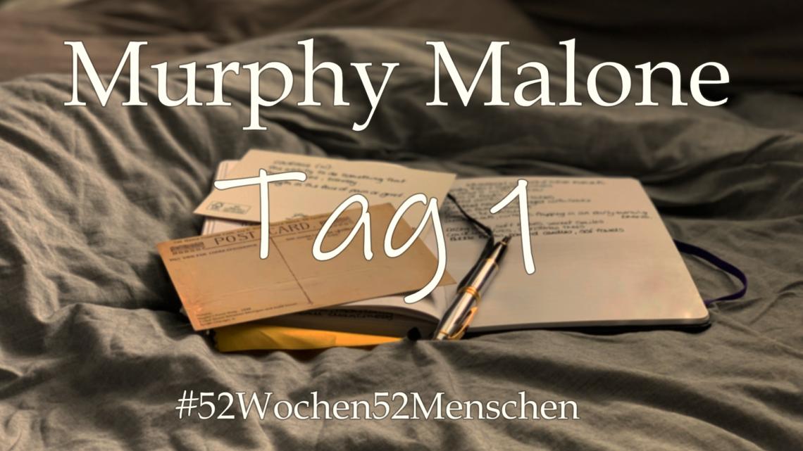 #52Wochen52Menschen: KW10 – Murphy Malone – Tag 1