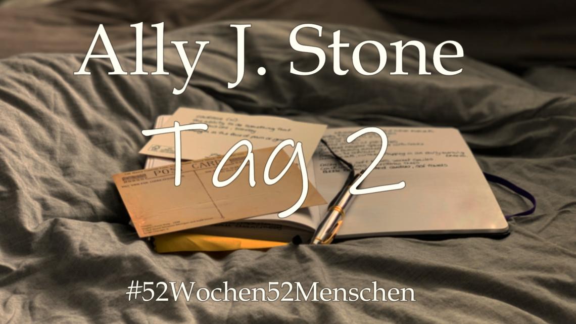 #52Wochen52Menschen: KW14 – Ally J. Stone – Tag 2