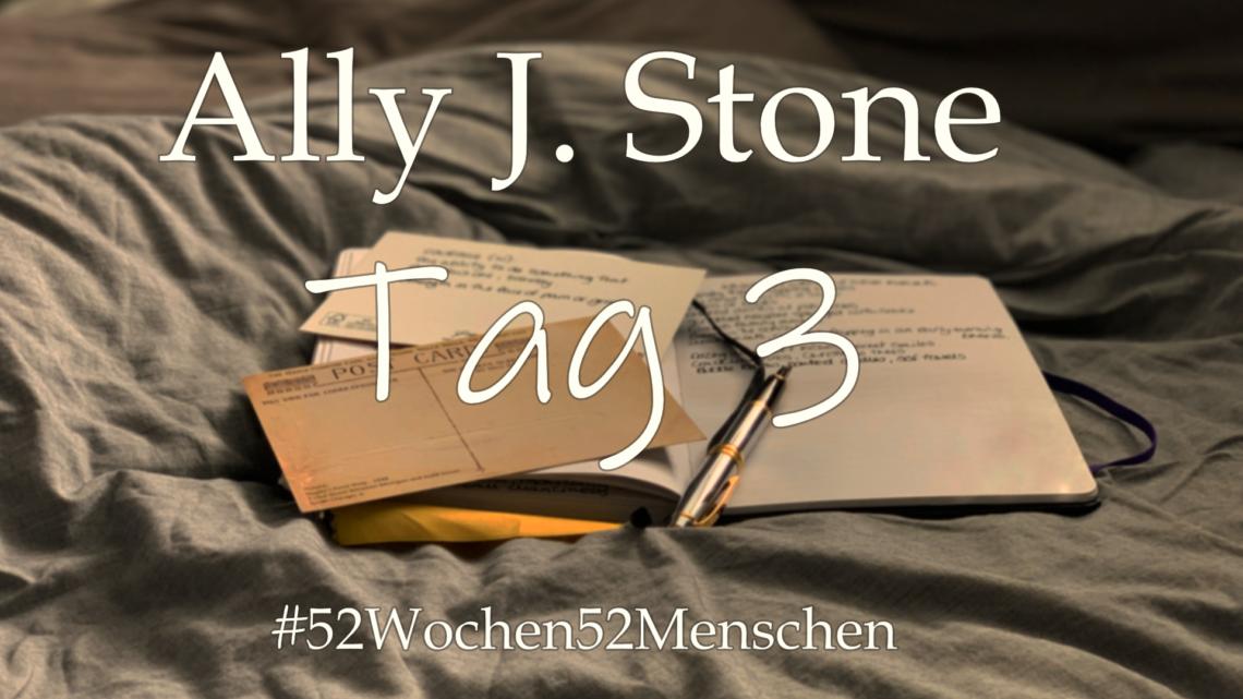 #52Wochen52Menschen: KW14 – Ally J. Stone – Tag 3