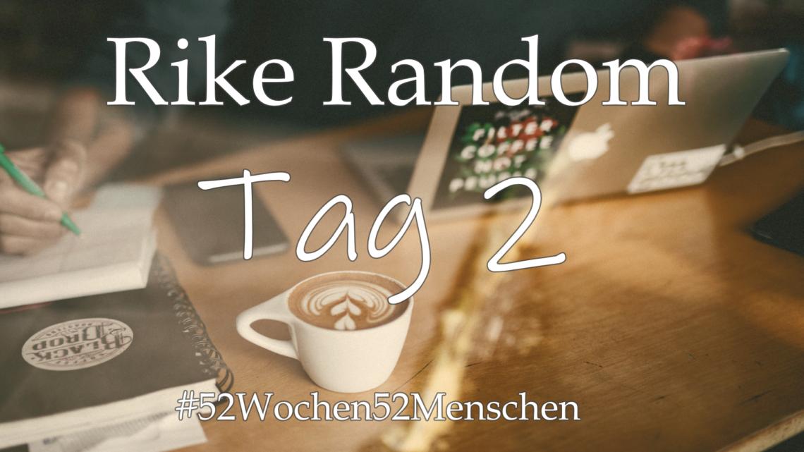 #52Wochen52Menschen: KW15 – Frederike Rautenberg – RikeRandom – Tag 2