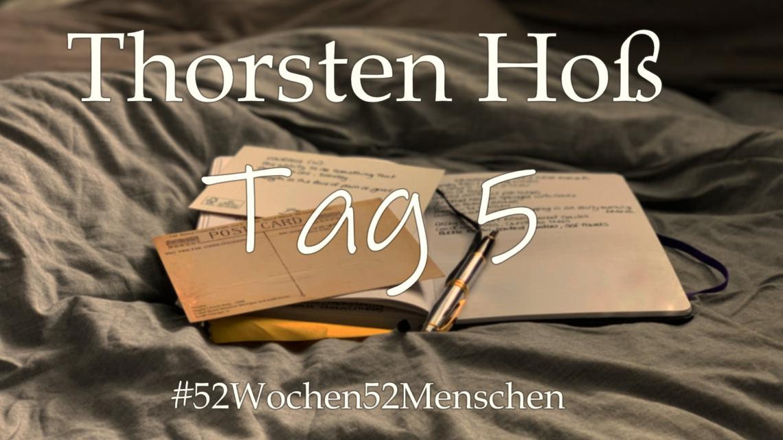 #52Wochen52Menschen: KW16 – Thorsten Hoß – Tag 5