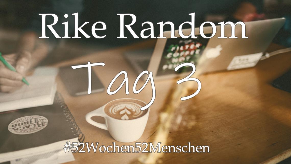 #52Wochen52Menschen: KW15 – Frederike Rautenberg – RikeRandom – Tag 3