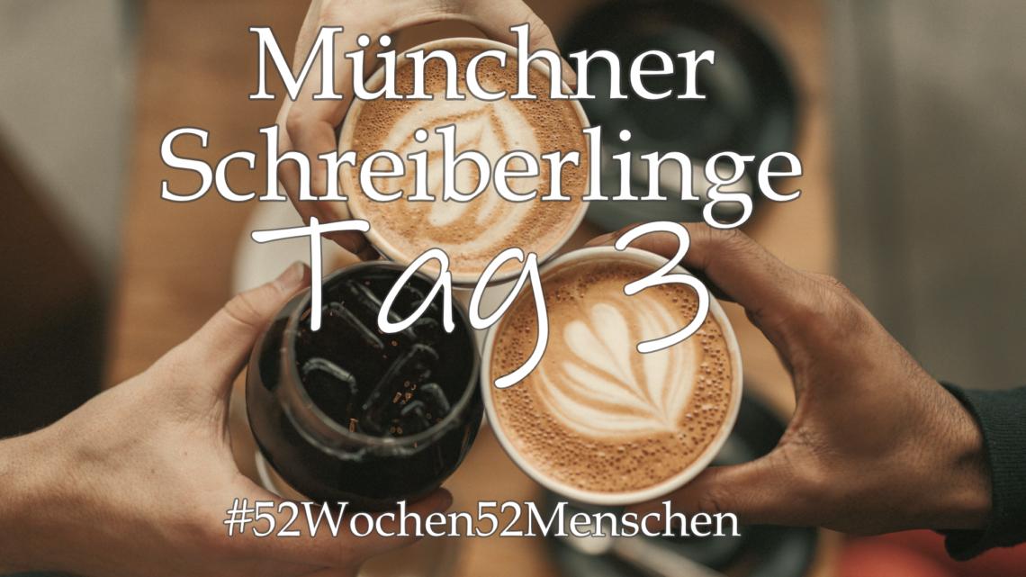 #52Wochen52Menschen: KW21 – Münchner Schreiberlinge – Tag 3