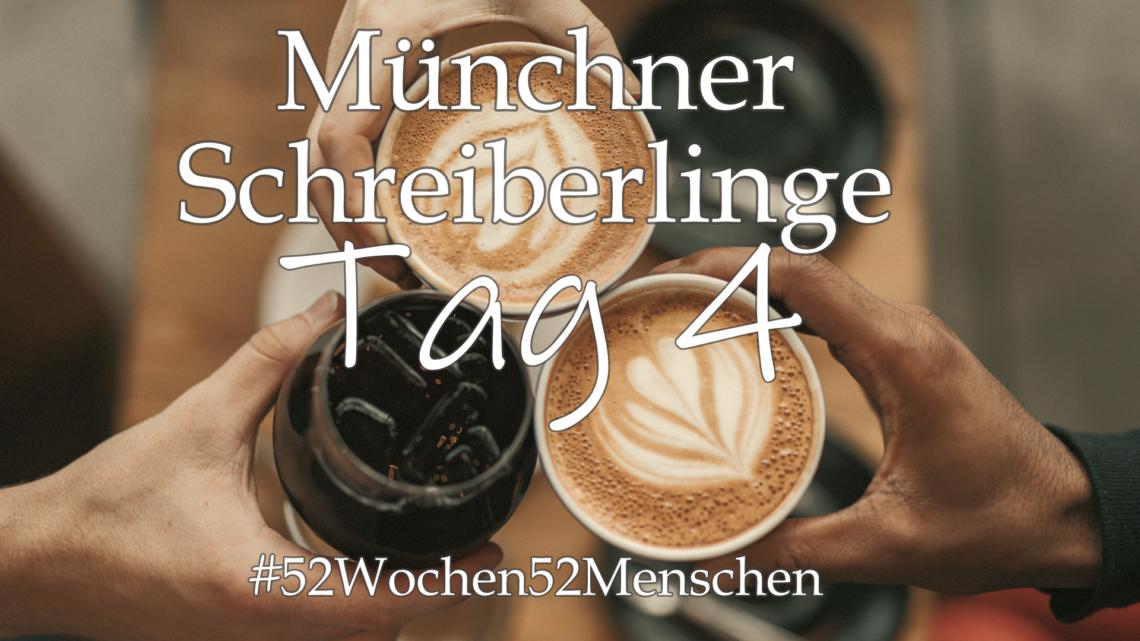 #52Wochen52Menschen: KW21 – Münchner Schreiberlinge – Tag 4