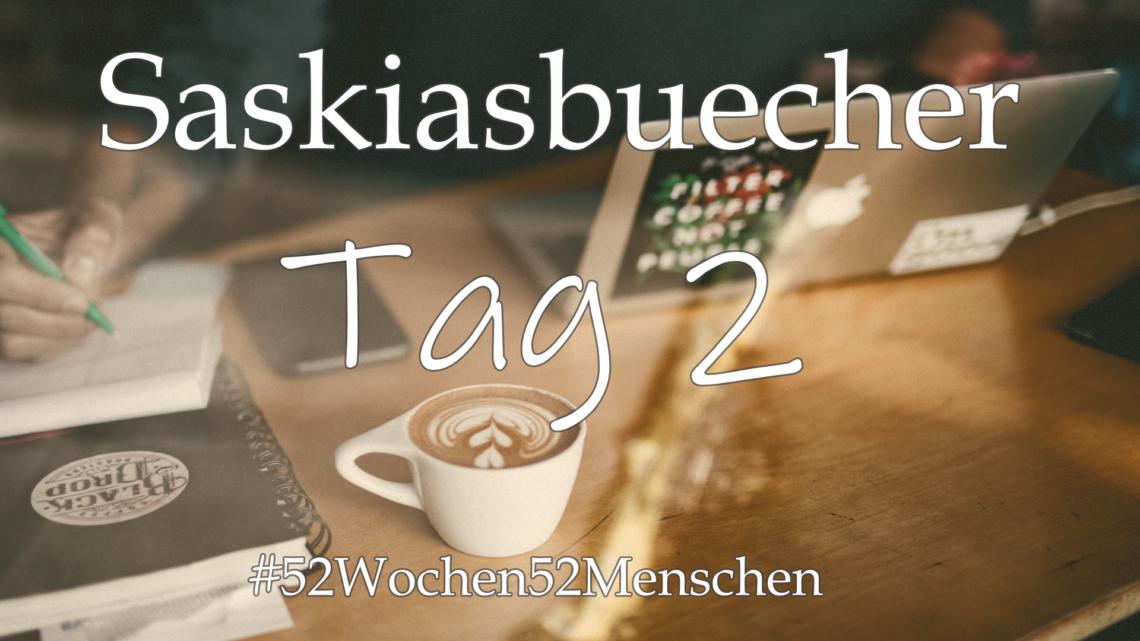 #52Wochen52Menschen: KW20 – saskiasbuecher – Tag 2