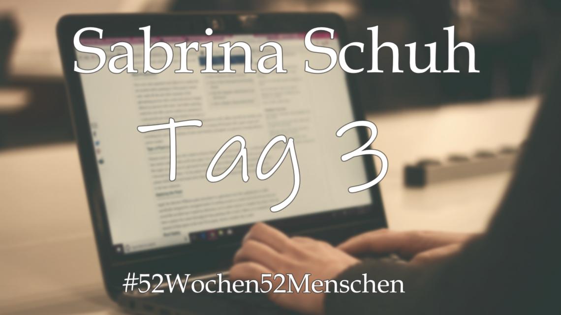 #52Wochen52Menschen: KW24 – Sabrina Schuh – Tag 3