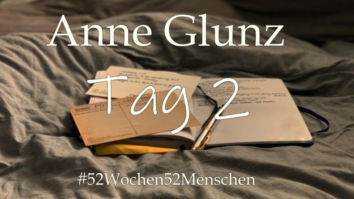 #52Wochen52Menschen: KW27 – Anne Glunz – Tag 2