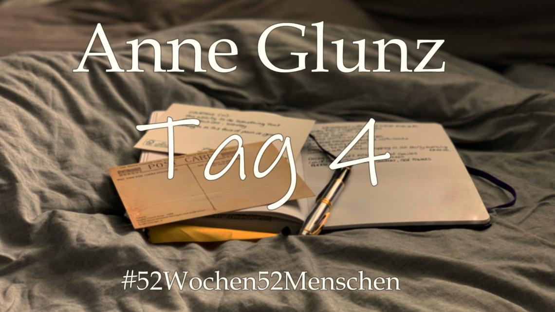 #52Wochen52Menschen: KW27 – Anne Glunz – Tag 4