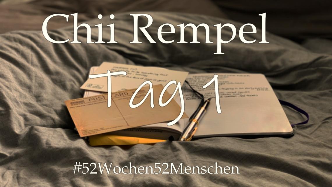 #52Wochen52Menschen: KW28 – Chii Rempel – Tag 1