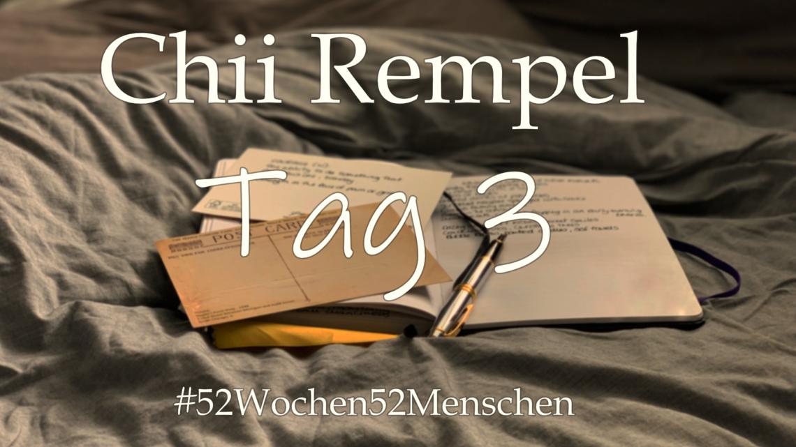 #52Wochen52Menschen: KW28 – Chii Rempel – Tag 3