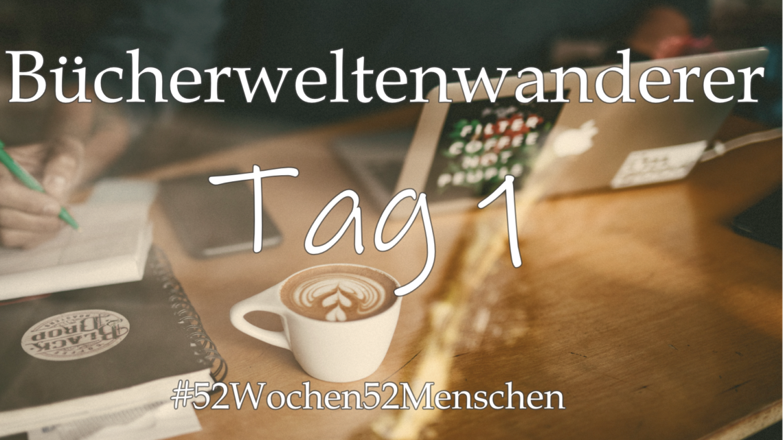 #52Wochen52Menschen: KW29 – Ella – Bücherweltenwanderer – Tag 1
