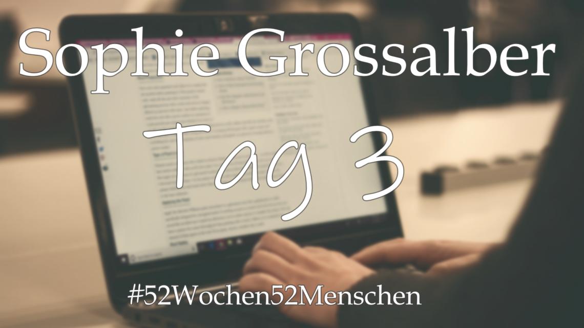 #52Wochen52Menschen: KW26 – Sophie Grossalber – Tag 3