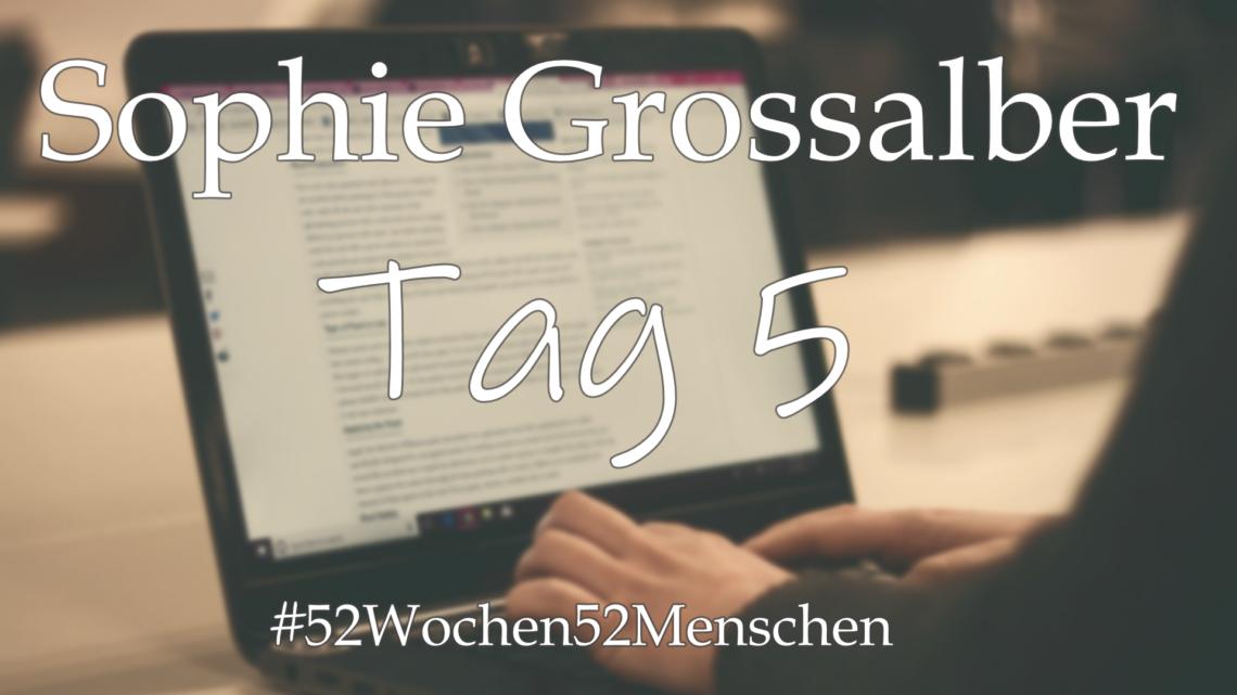 #52Wochen52Menschen: KW26 – Sophie Grossalber – Tag 5
