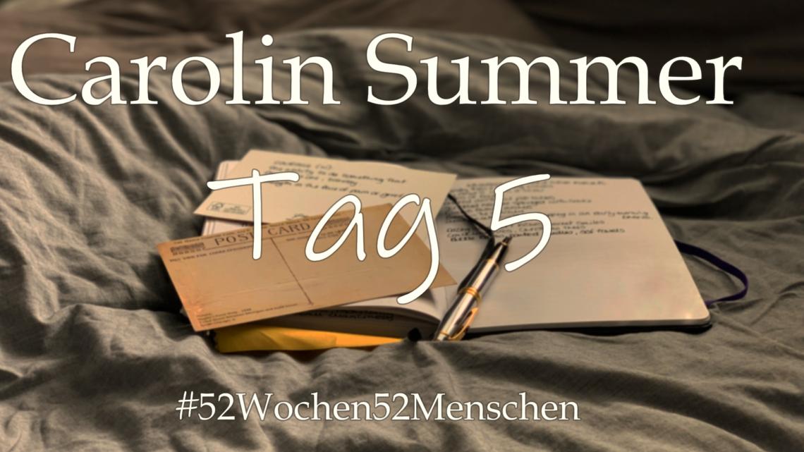 #52Wochen52Menschen: KW 31 – Carolin Summer – Tag 5
