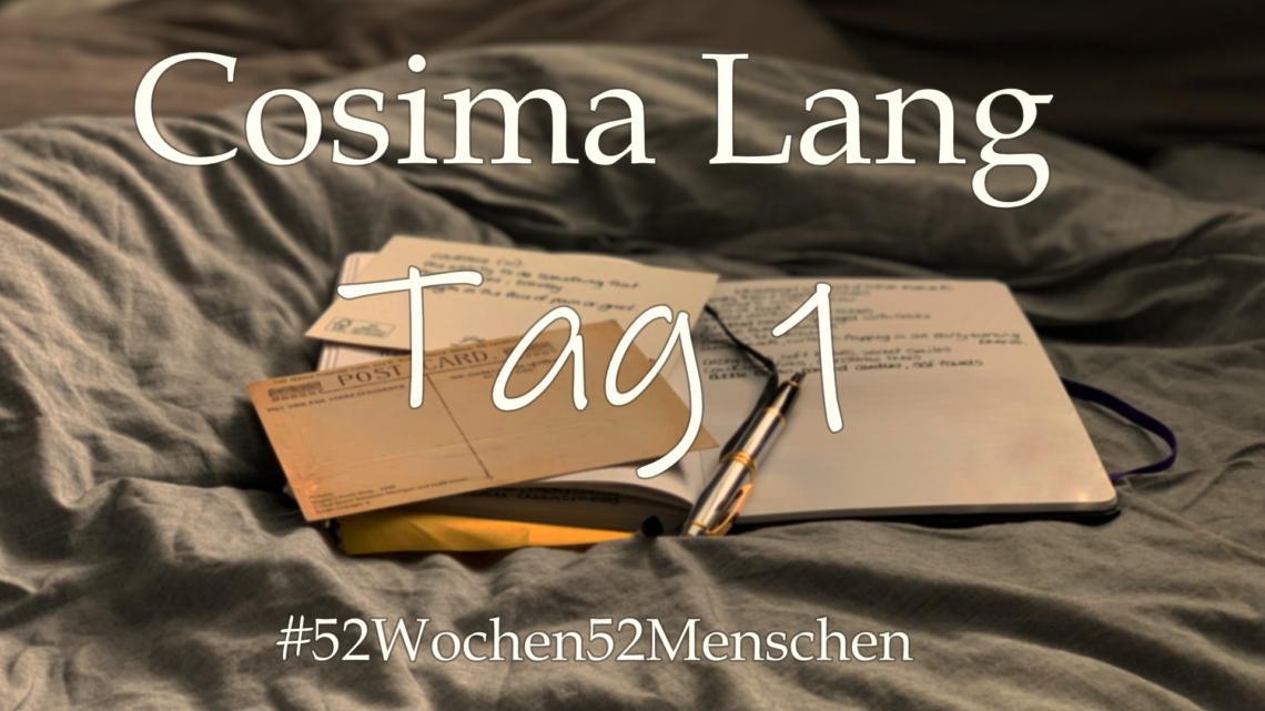 #52Wochen52Menschen: KW30 – Cosima Lang – Tag 1