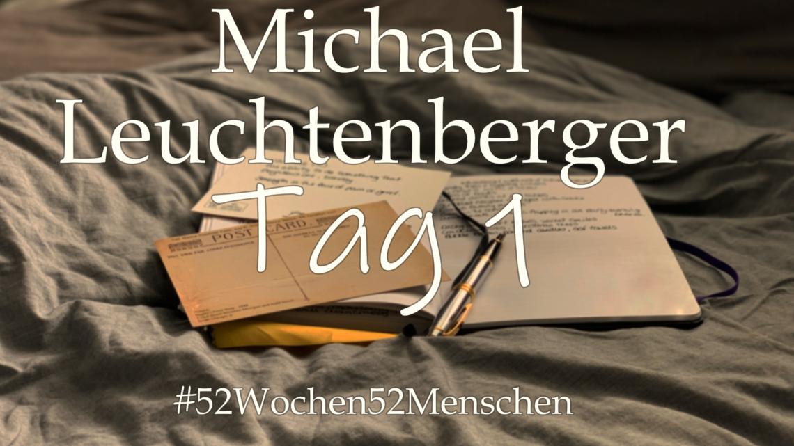 #52Wochen52Menschen: KW 33 – Michael Leuchtenberger – Tag 1