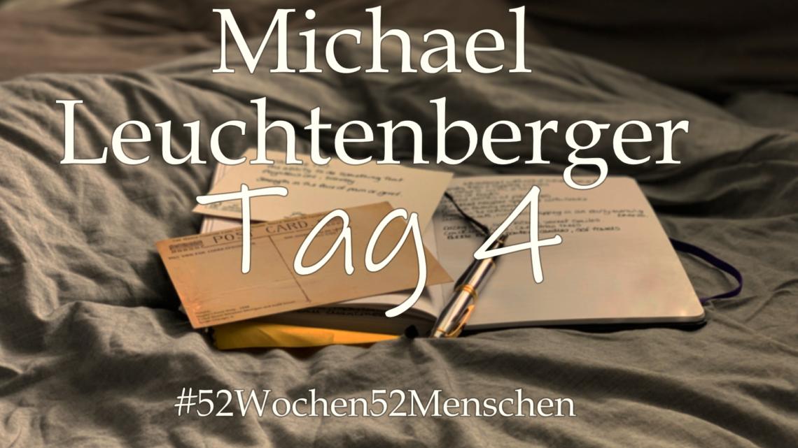#52Wochen52Menschen: KW 33 – Michael Leuchtenberger – Tag 4