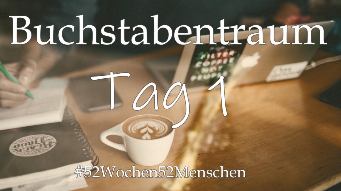 #52Wochen52Menschen: KW37 – Buchstabentraum – Tag 1