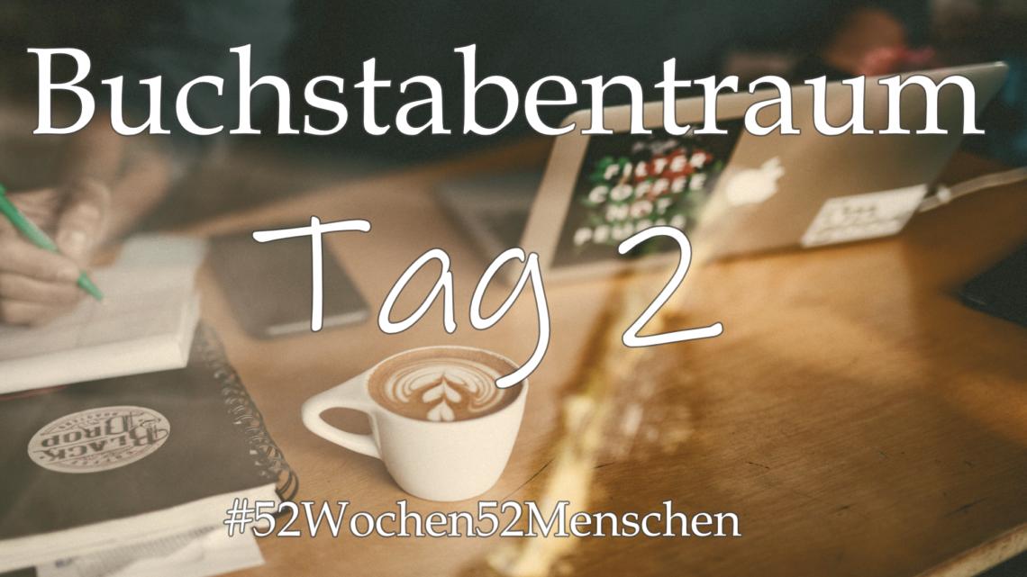 #52Wochen52Menschen: KW37 – Buchstabentraum – Tag 2