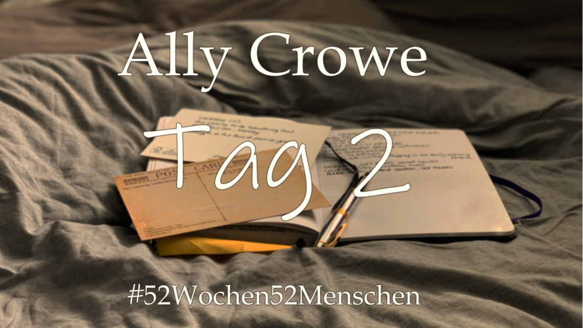 #52Wochen52Menschen: KW39 – Ally Crowe – Tag 2