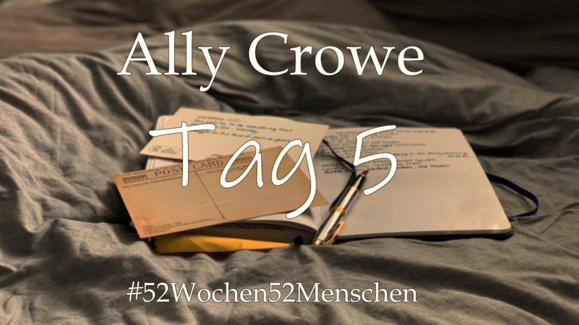 #52Wochen52Menschen: KW39 – Ally Crowe – Tag 5
