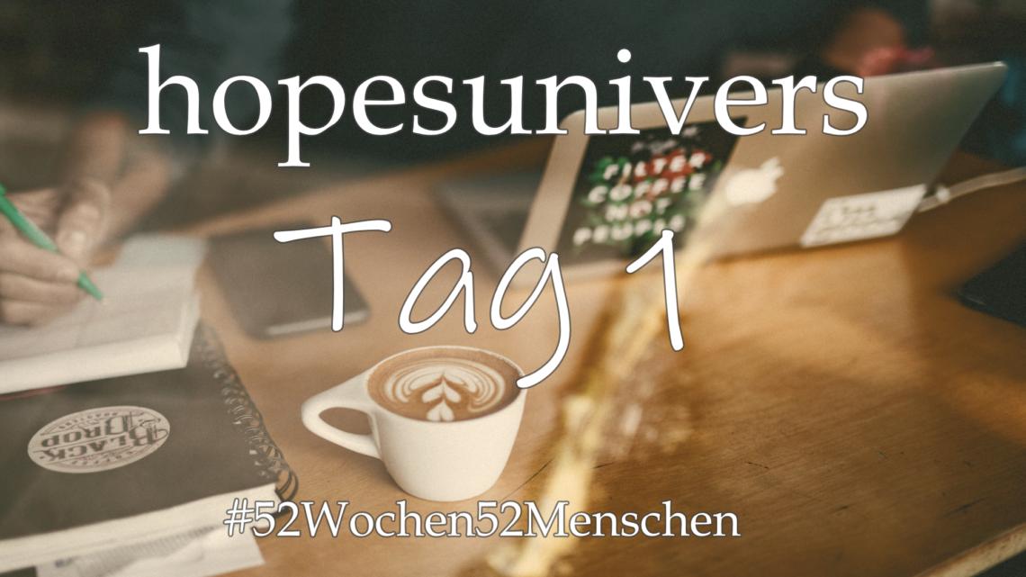 #52Wochen52Menschen: KW 35 – hopesuniverse – Tag 1