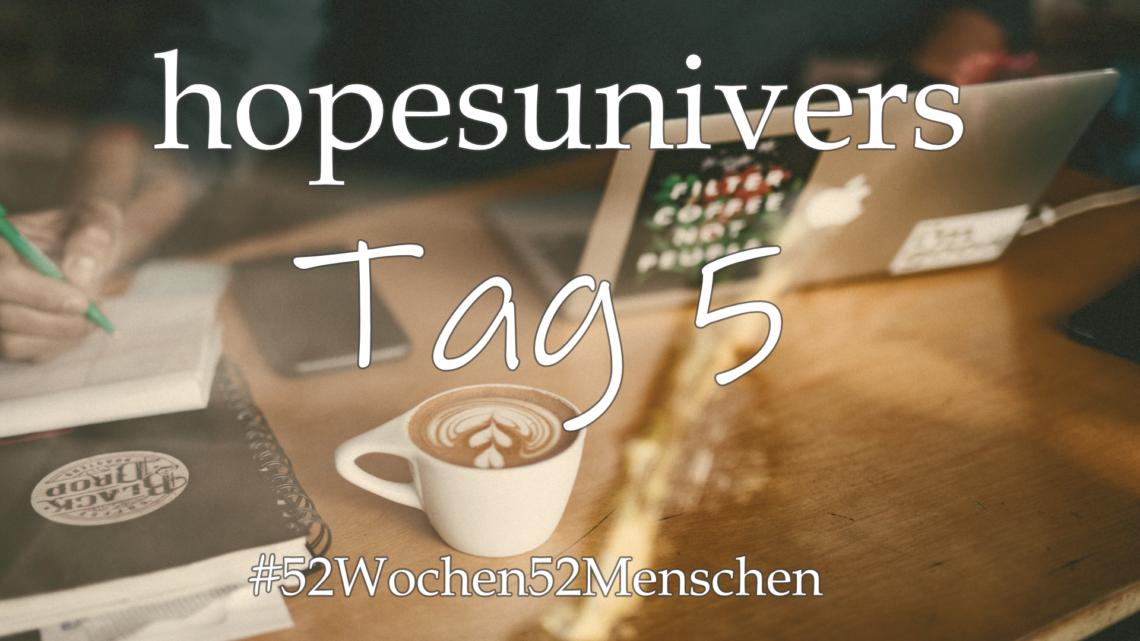 #52Wochen52Menschen: KW 35 – hopesuniverse – Tag 5