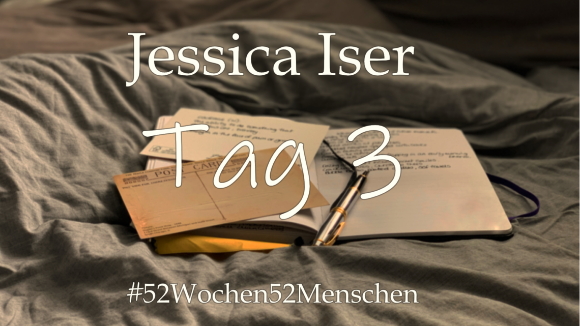 #52Wochen52Menschen: KW38 – Jessica Iser – Tag 3