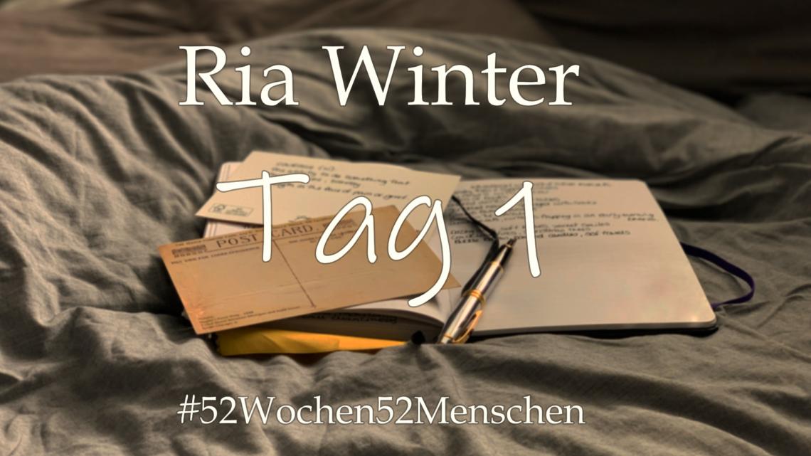 #52Wochen52Menschen: KW40 – Ria Winter – Tag 1