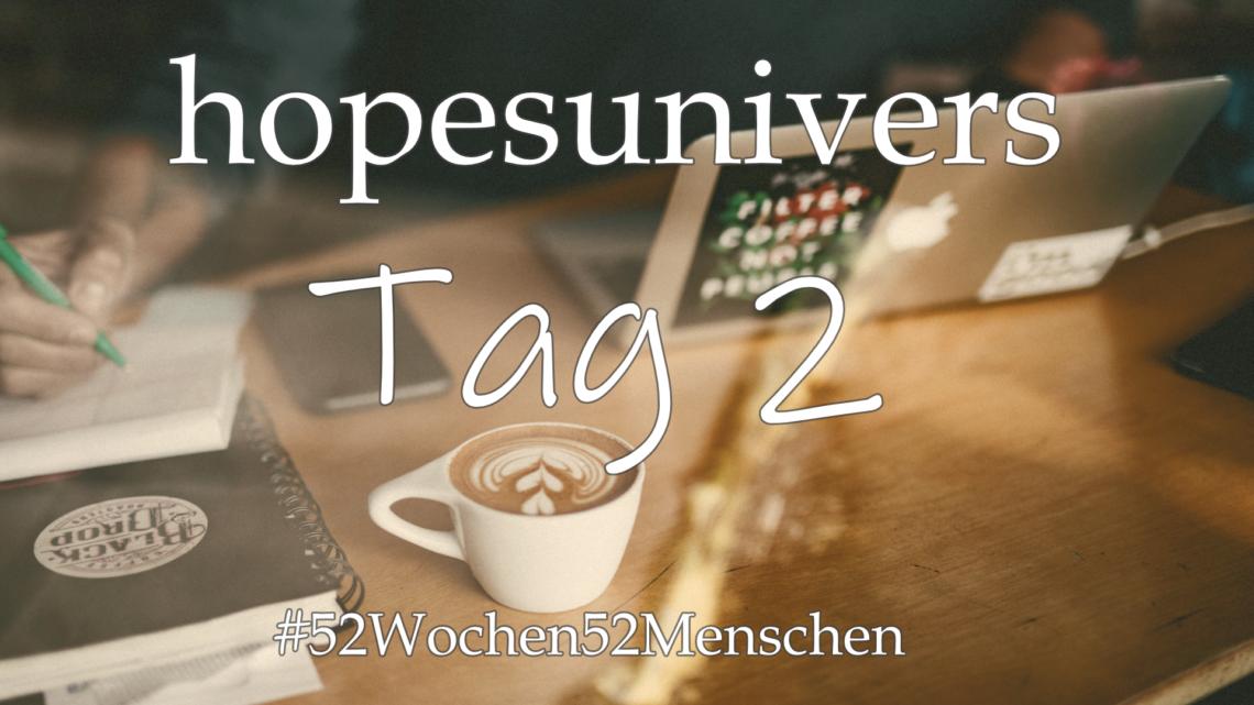#52Wochen52Menschen: KW 35 – hopesuniverse – Tag 2